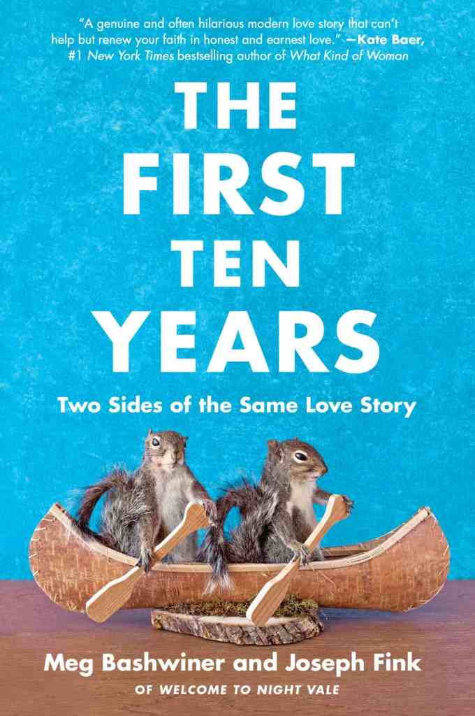 The First Ten Years:Two Sides of the Same Love Story Joseph Fink, Meg Bashwiner