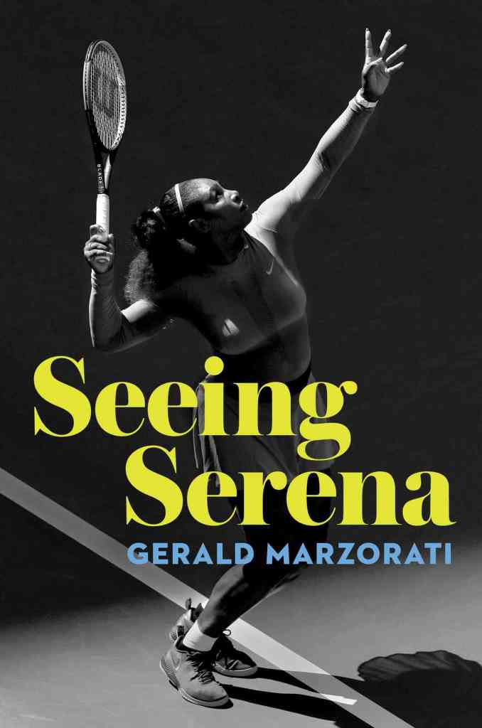 Seeing Serena Gerald Marzorati