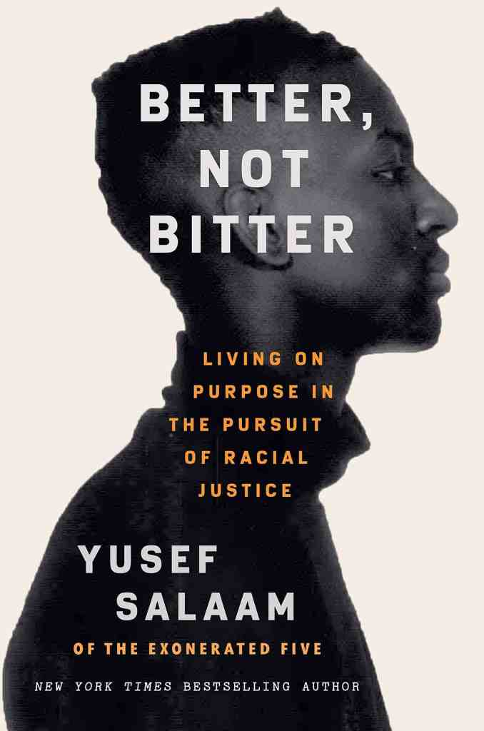 Better, Not Bitter:Living on Purpose in the Pursuit of Racial Justice Yusef Salaam