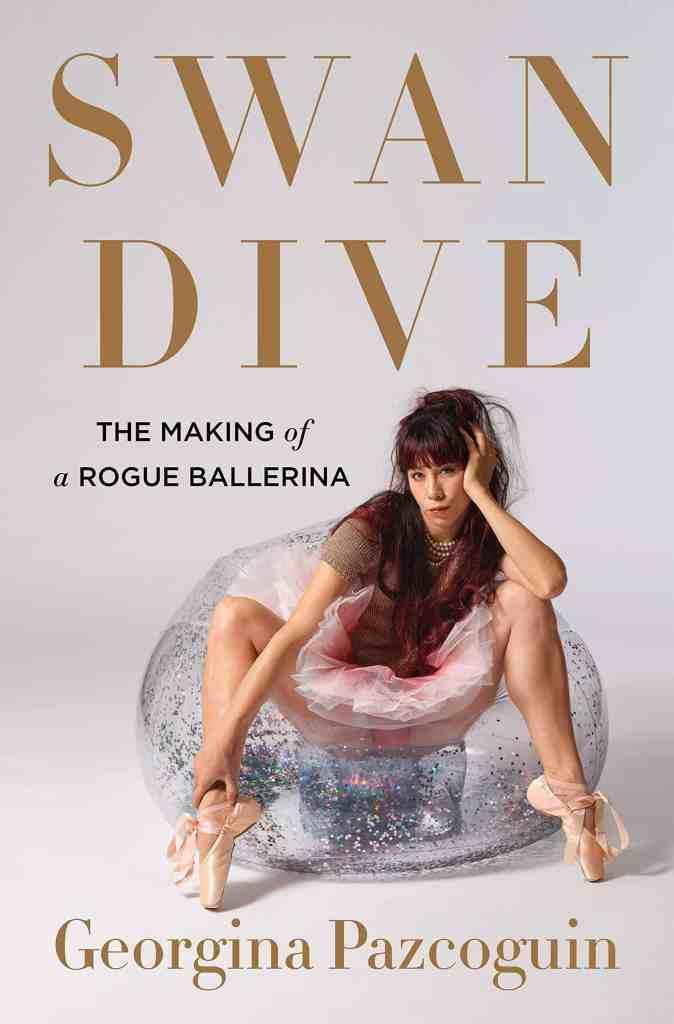 Swan Dive:The Making of a Rogue Ballerina Georgina Pazcoguin
