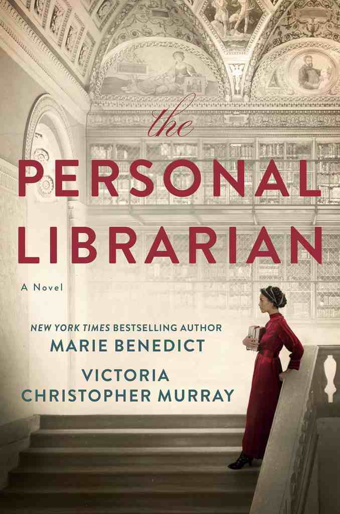 The Personal Librarian Marie Benedict, Victoria Christopher Murray
