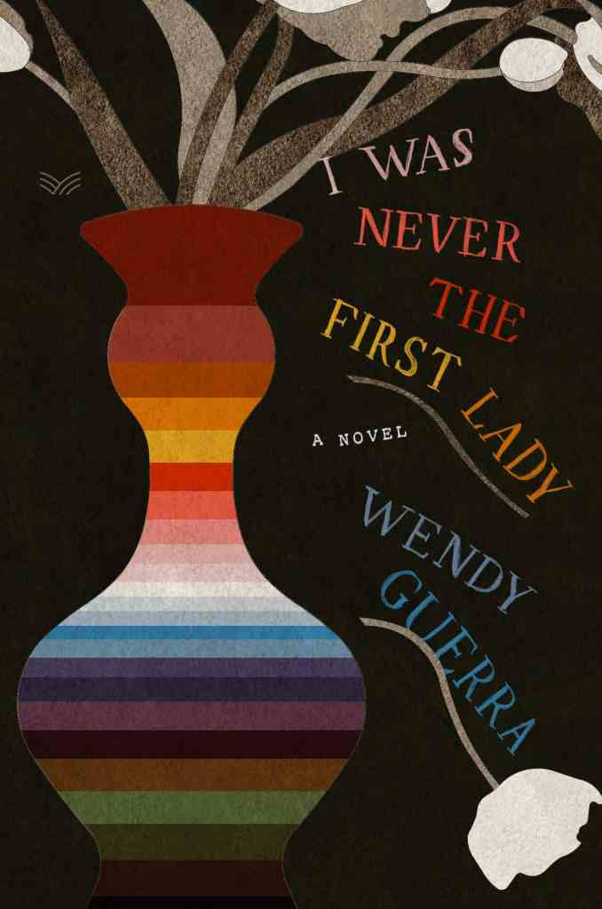 """I Was Never the First Lady:A Novel Wendy Guerra, Alicia """"Achy"""" Obejas"""