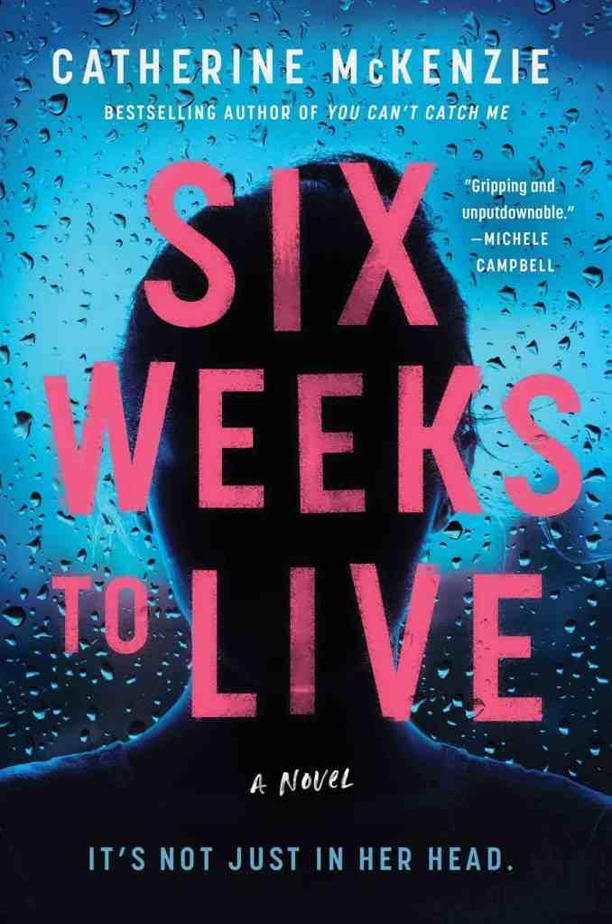Six Weeks to Live:A Novel Catherine McKenzie