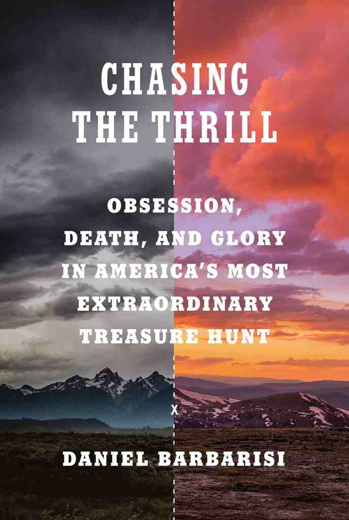 Chasing the Thrill:Obsession, Death, and Glory in America's Most Extraordinary Treasure Hunt Daniel Barbarisi