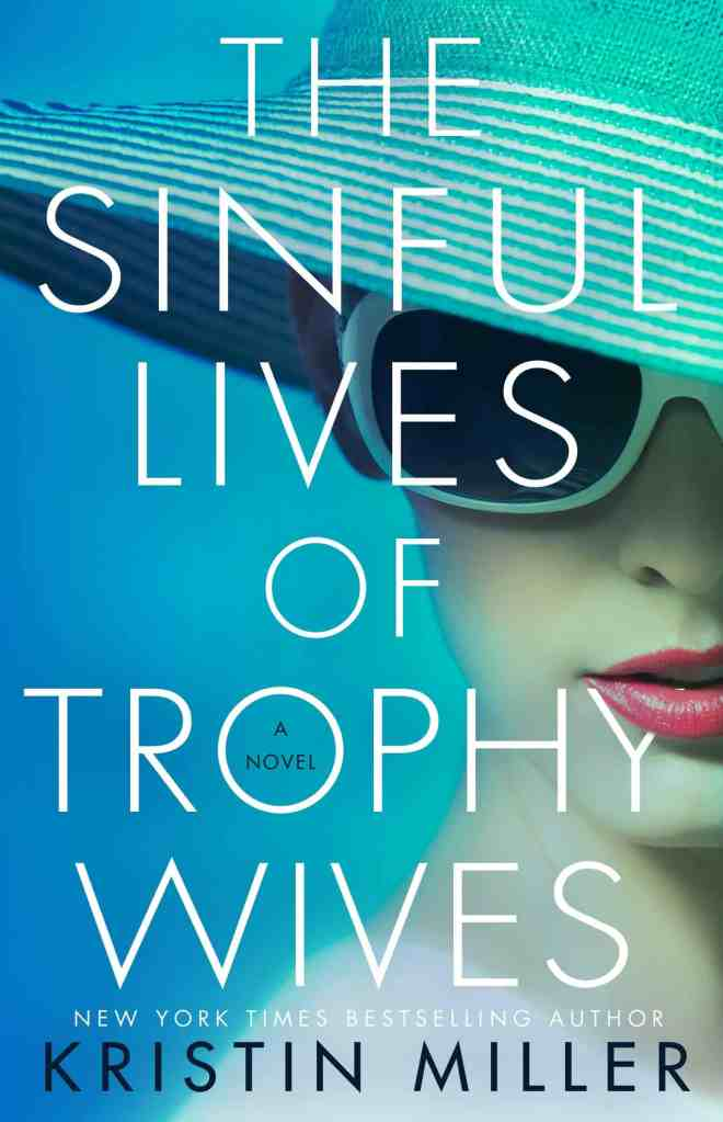 The Sinful Lives of Trophy Wives:A Novel Kristin Miller