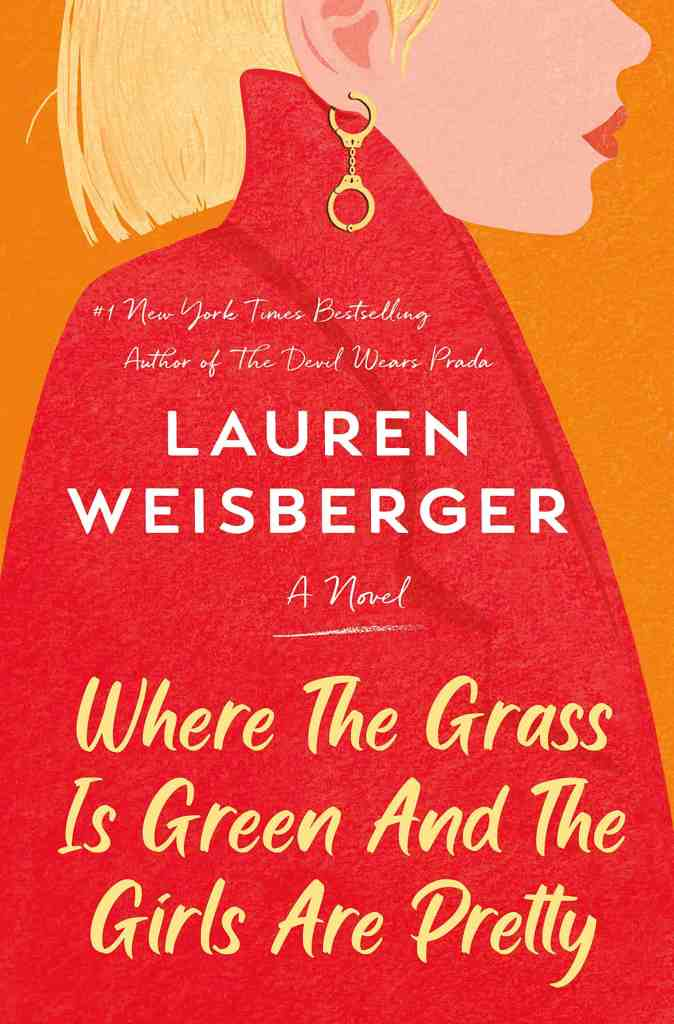 Where the Grass Is Green and the Girls Are Pretty:A Novel Lauren Weisberger