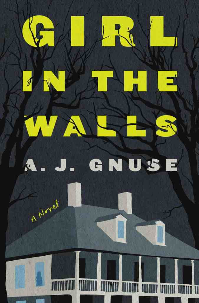 Girl in the Walls:A Novel A. J. Gnuse