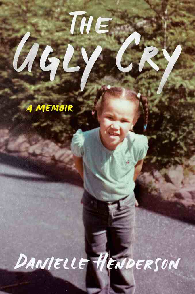 The Ugly Cry:A Memoir Danielle Henderson