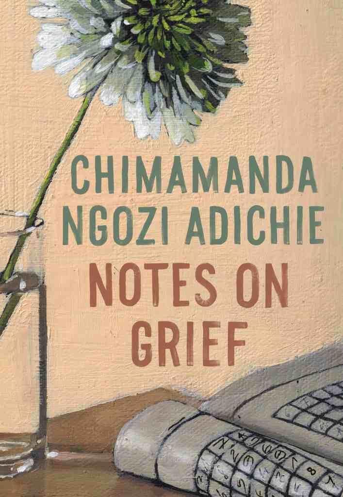 Notes on Grief Chimamanda Ngozi Adichie