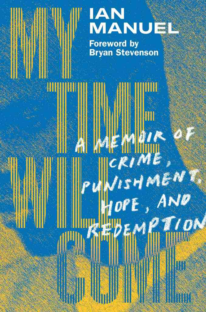 My Time Will Come:A Memoir of Crime, Punishment, Hope, and Redemption Ian Manuel, Bryan Stevenson (Foreword by)