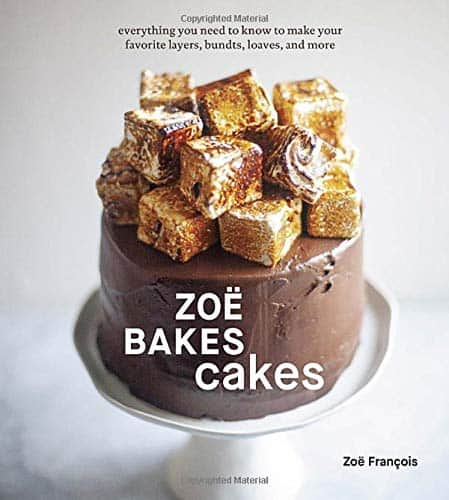 Zoë Bakes Cakes:Everything You Need to Know to Make Your Favorite Layers, Bundts, Loaves, and More [A Cookbook] Zoë François