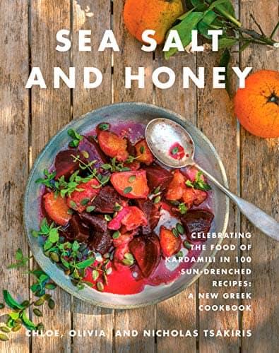 Sea Salt and Honey:Celebrating the Food of Kardamili in 100 Sun-Drenched Recipes: A New Greek Cookbook Nicholas Tsakiris, Chloe Tsakiris, Olivia Tsakiris