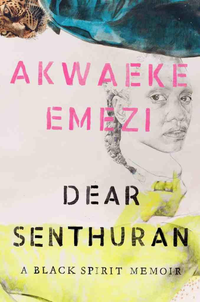 Dear Senthuran:A Black Spirit Memoir Akwaeke Emezi