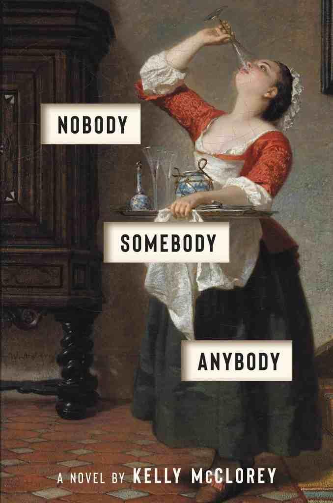 Nobody, Somebody, Anybody:A Novel Kelly McClorey