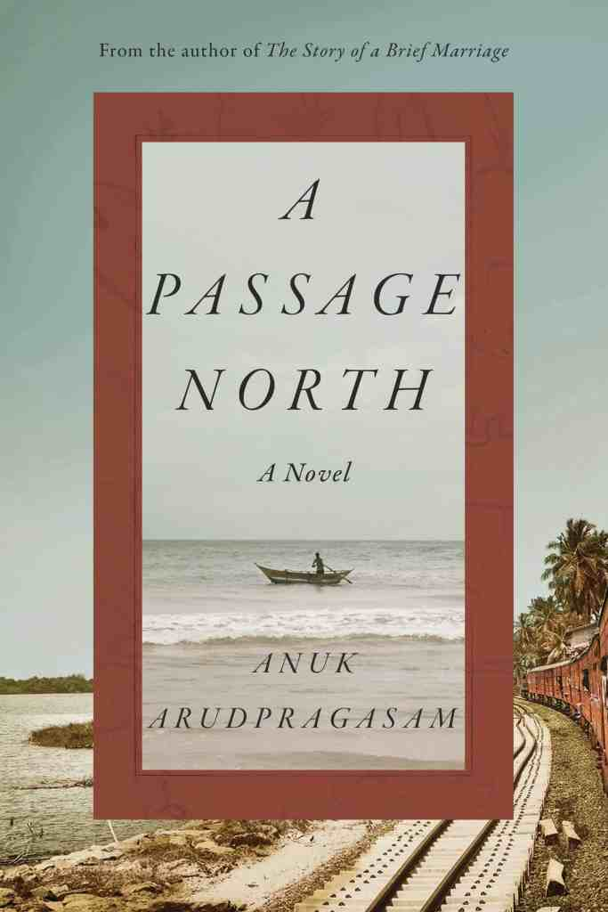 A Passage North:A Novel Anuk Arudpragasam