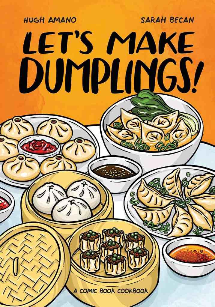 Let's Make Dumplings!:A Comic Book Cookbook Hugh Amano, Sarah Becan