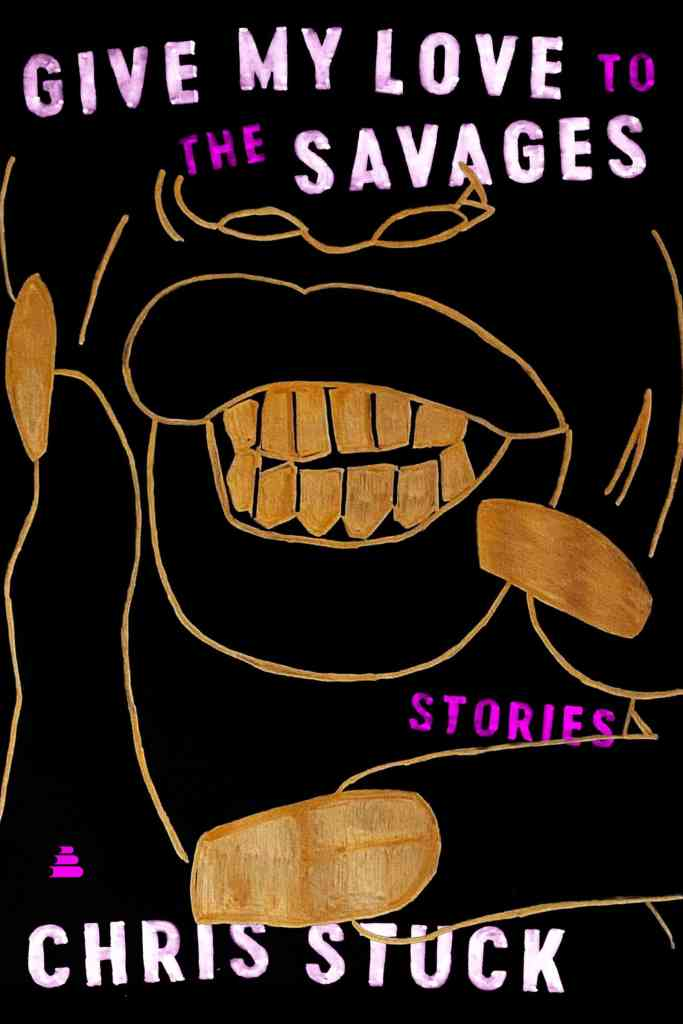 Give My Love to the Savages:Stories Chris Stuck
