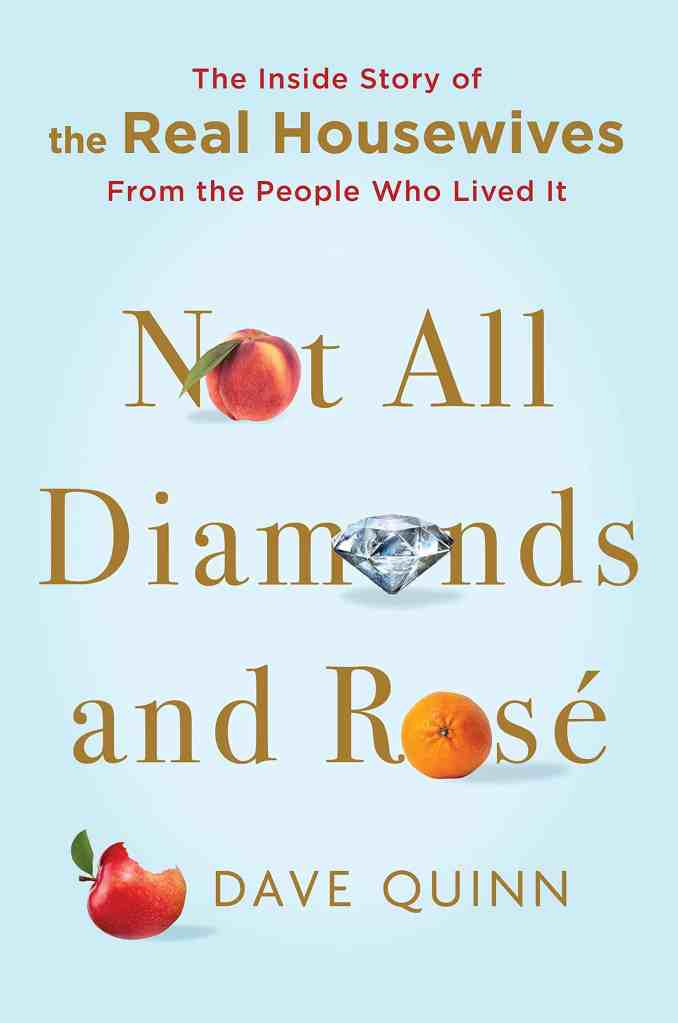 Not All Diamonds and Rosé:The Inside Story of The Real Housewives from the People Who Lived It Dave Quinn