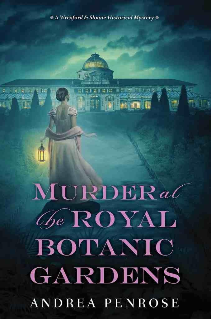 Murder at the Royal Botanic Gardens:A Riveting New Regency Historical Mystery Andrea Penrose