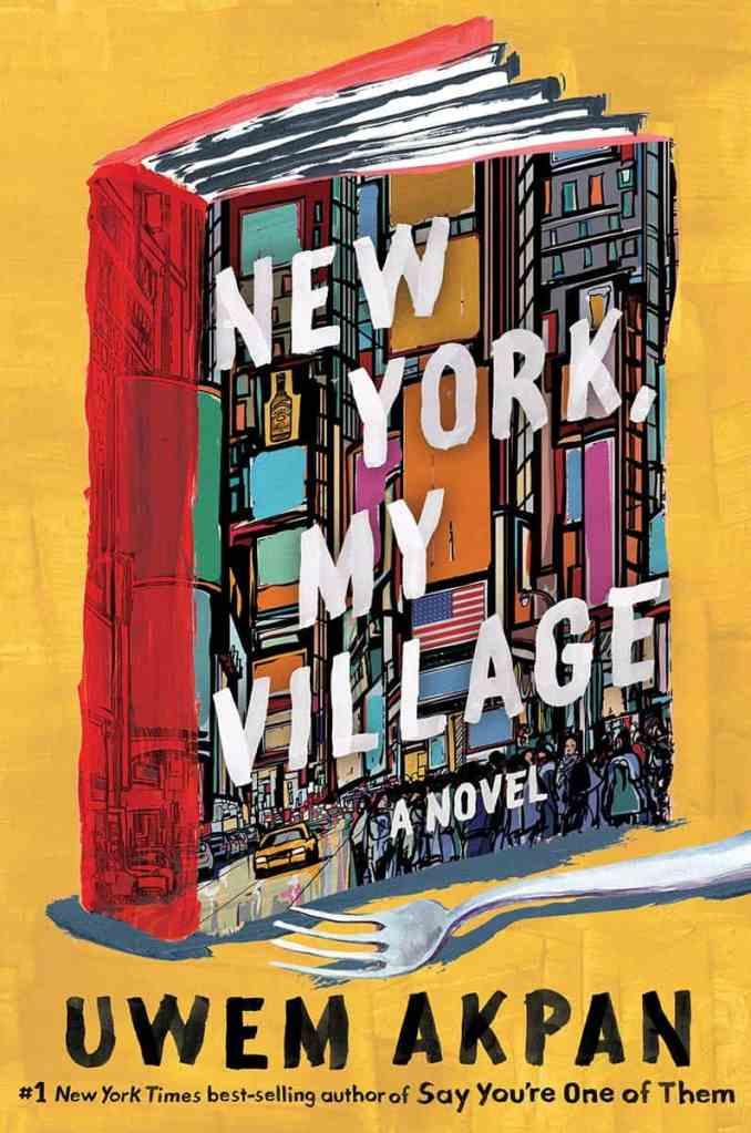 New York, My Village:A Novel Uwem Akpan
