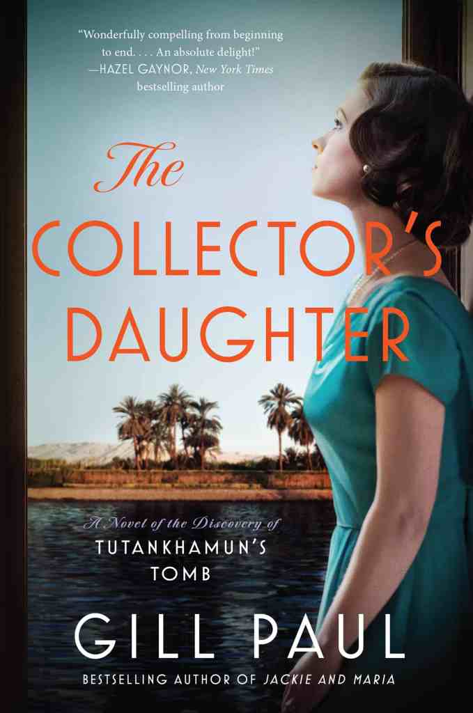 The Collector's Daughter:A Novel of the Discovery of Tutankhamun's Tomb Gill Paul