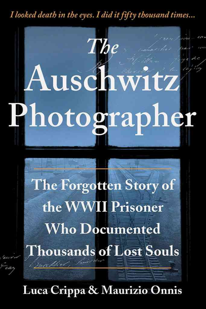 The Auschwitz Photographer:The Forgotten Story of the WWII Prisoner Who Documented Thousands of Lost Souls Luca Crippa, Maurizio Onnis