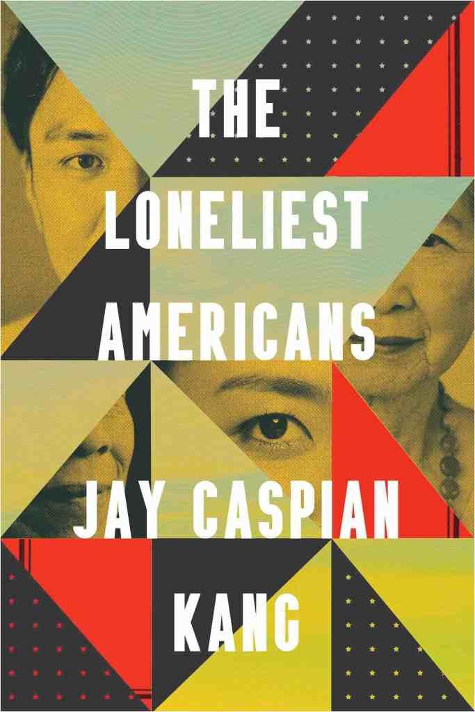 The Loneliest Americans Jay Caspian Kang