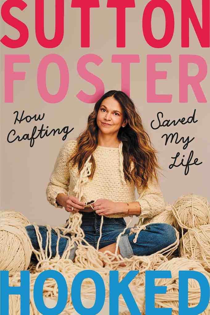 Hooked:How Crafting Saved My Life Sutton Foster