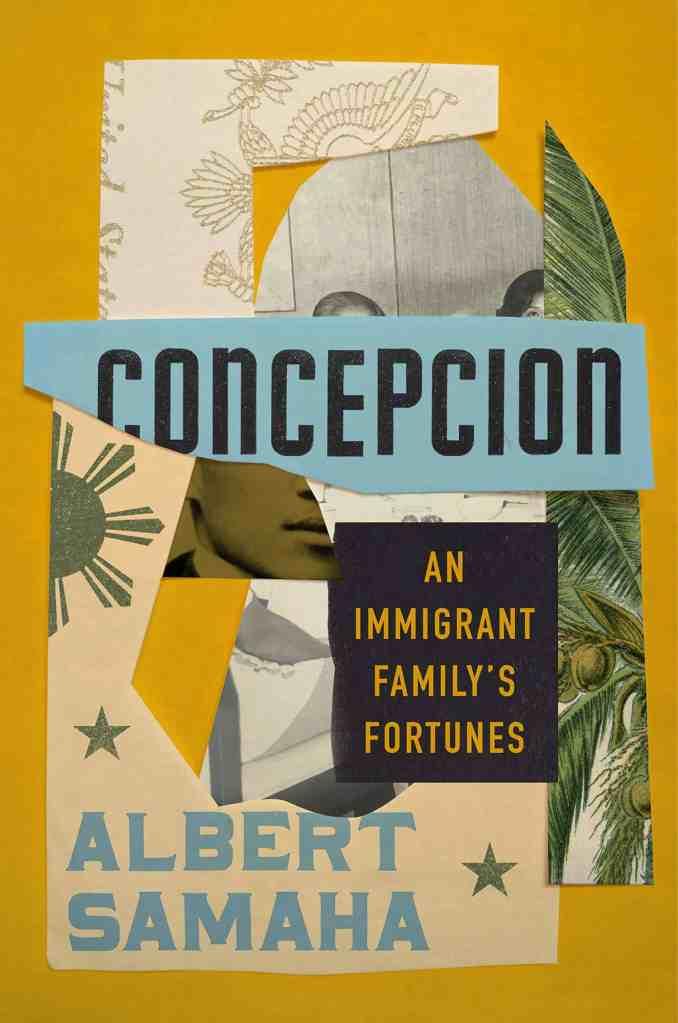 Concepcion:An Immigrant Family's Fortunes Albert Samaha
