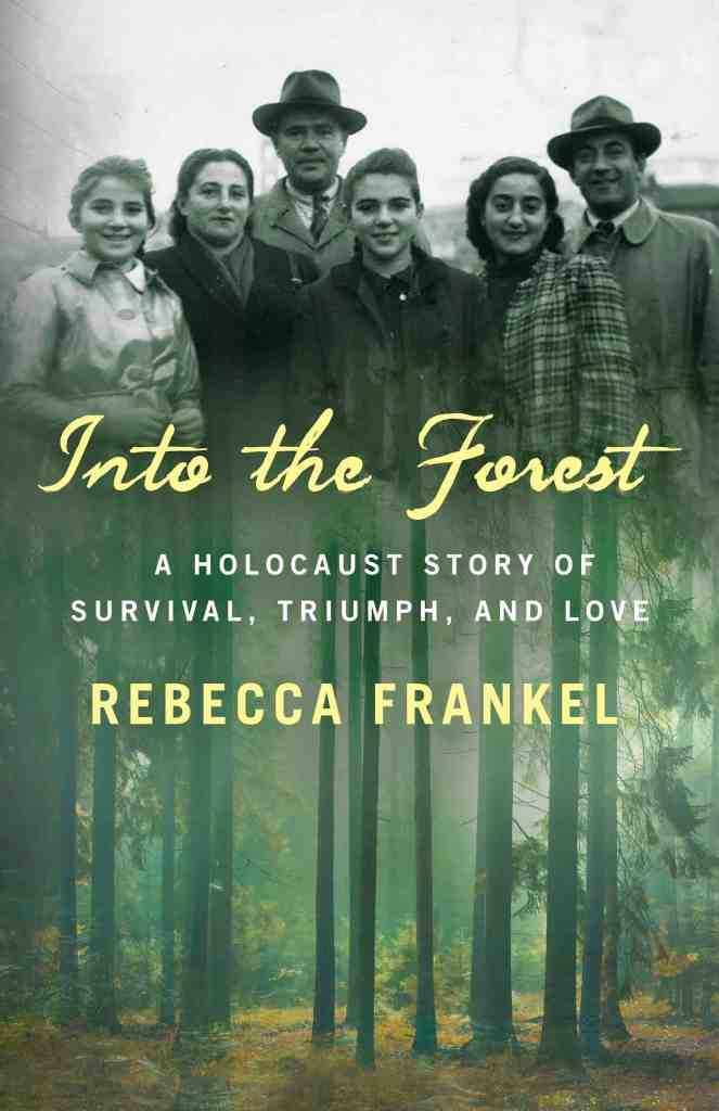 Into the Forest:A Holocaust Story of Survival, Triumph, and Love Rebecca Frankel