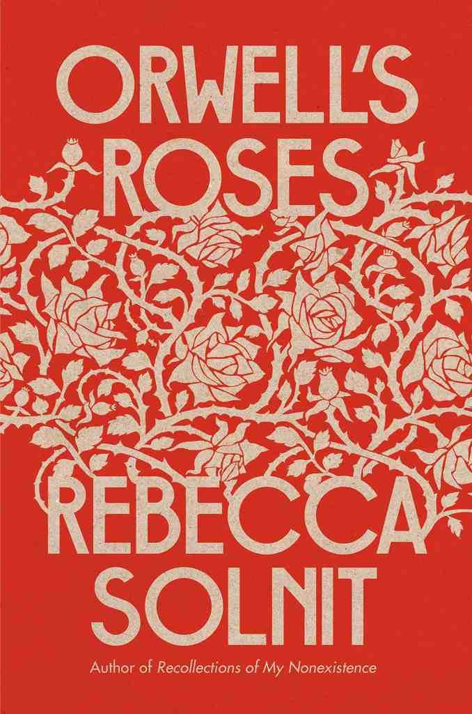 Orwell's Roses Rebecca Solnit