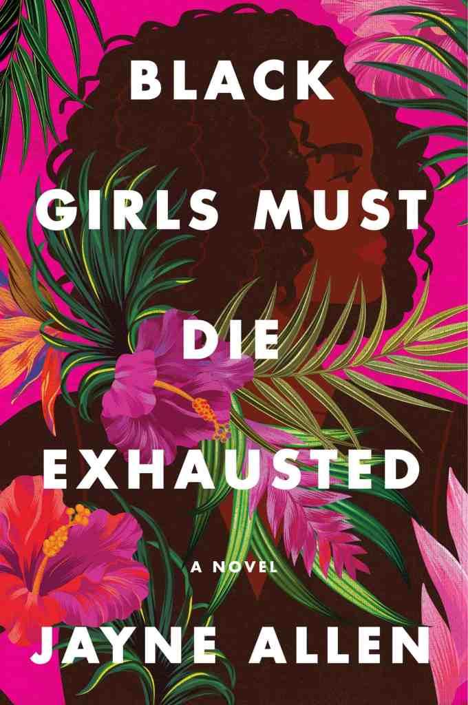 Black Girls Must Die Exhausted: A Novel Jayne Allen