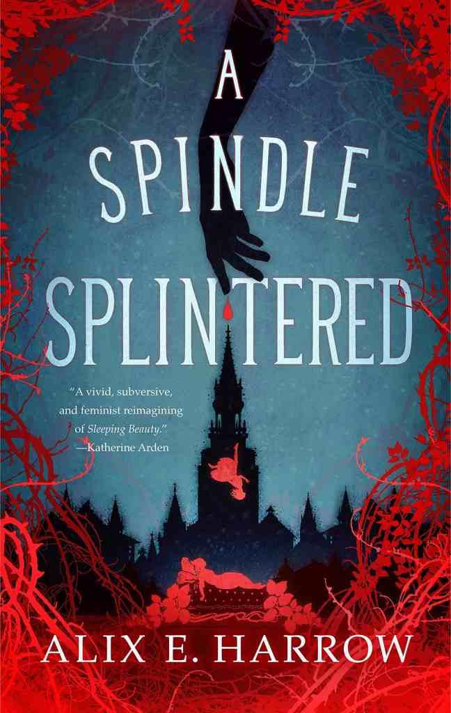 A Spindle Splintered Alix E. Harrow