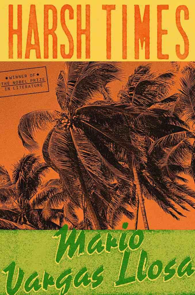 Harsh Times:A Novel Mario Vargas Llosa, Adrian Nathan West