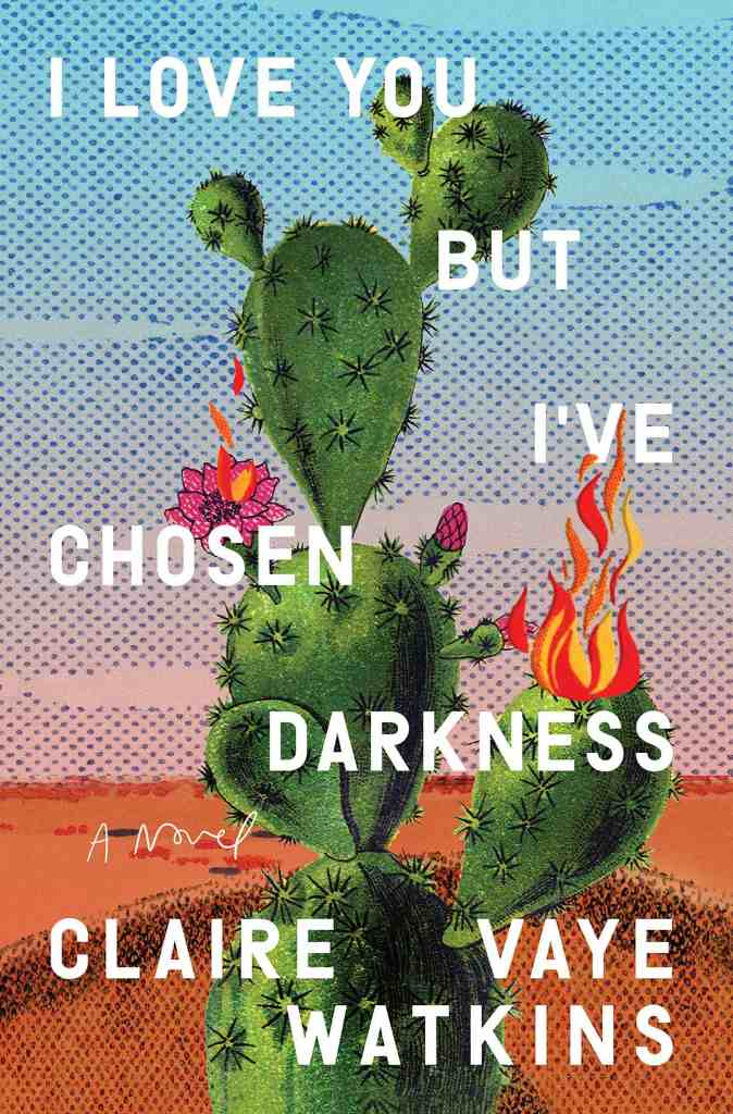 I Love You but I've Chosen Darknessby Claire Vaye Watkins