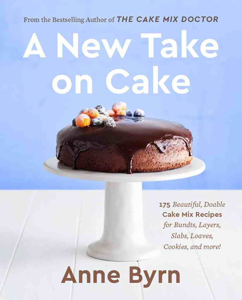 A New Take on Cake:175 Beautiful, Doable Cake Mix Recipes for Bundts, Layers, Slabs, Loaves, Cookies, and More! Anne Byrn