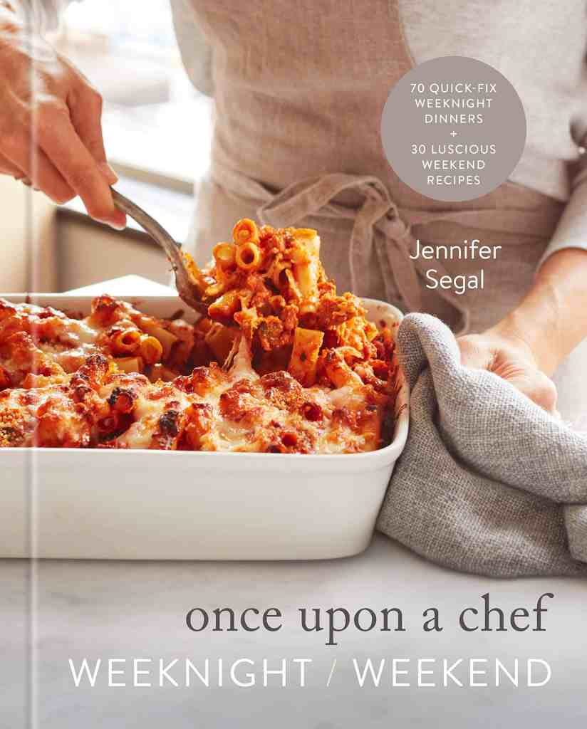 Once Upon a Chef: Weeknight/Weekend:70 Quick-Fix Weeknight Dinners + 30 Luscious Weekend Recipes: A Cookbook Jennifer Segal