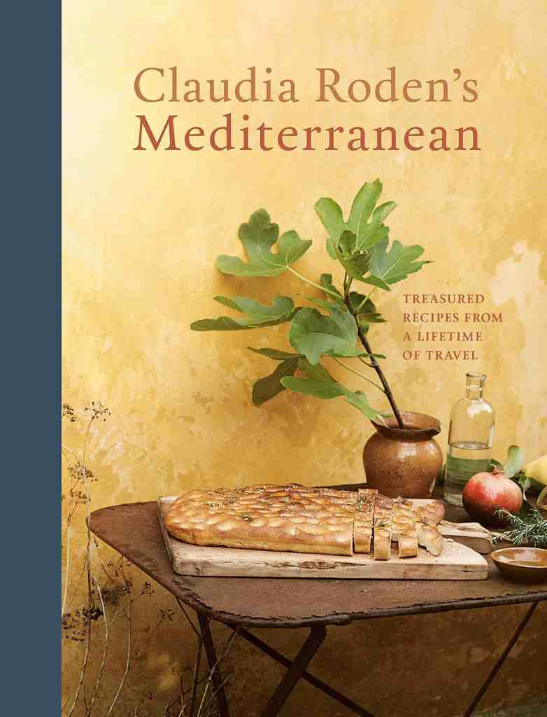 Claudia Roden's Mediterranean:Treasured Recipes from a Lifetime of Travel [A Cookbook] Claudia Roden