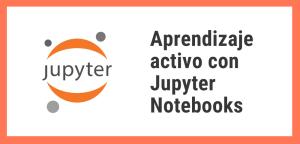 Aprendizaje activo con Jupyter Notebooks