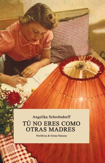 Tu no eres como otras madres, Angelika Schrobsdorff