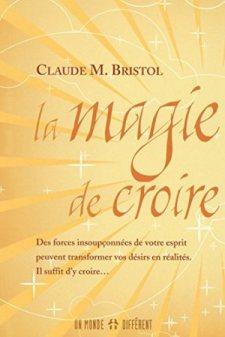 La Magie de Croire de Claude Bristol; Foi; Autosuggestion; Richesse; Succès