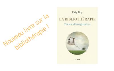"""""""La bibliothérapie, trésor d'imaginaires"""" par Katy Roy"""