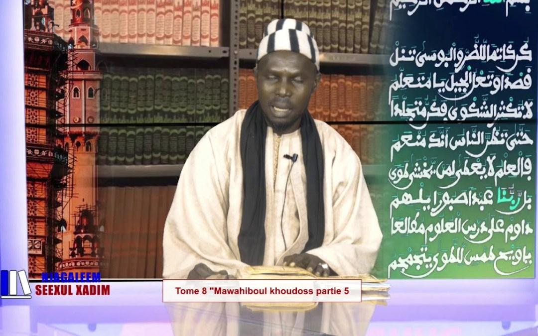 "Njangaleem Cheikhoul Khadim/Tome 8 ""Mawahiboul khoudoss partie 5"