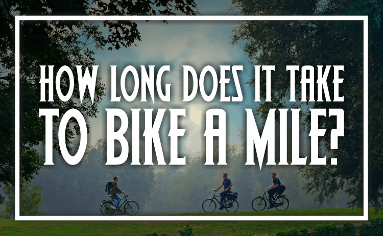 Bicycle Universe - How Long Does It Take To Bike A Mile