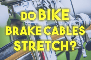 Do Bike Brake Cables Stretch?