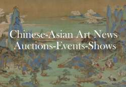 Chinese-Asian Art News | Auctions-Events-Shows