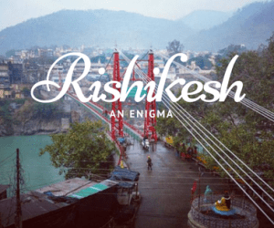 The Enigma of Rishikesh in Pictures