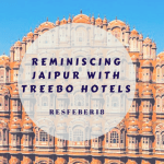 Reminiscing Jaipur with Treebo Hotels