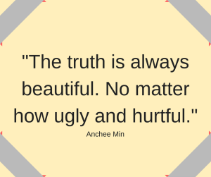 "Ainchee Min quote, ""The truth is always beautiful. No matter how ugly and hurtful."""