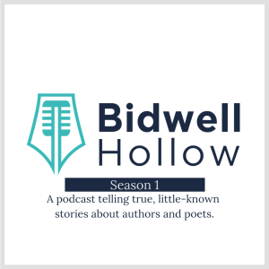 """Bidwell Hollow logo above the words, """"Season 1: A podcast telling true, little-known stories about authors and poets."""""""